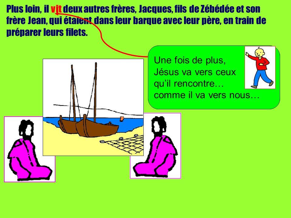 Plus loin, il vit deux autres frères, Jacques, fils de Zébédée et son frère Jean, qui étaient dans leur barque avec leur père, en train de préparer leurs filets.