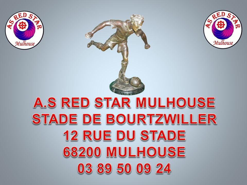 A.S RED STAR MULHOUSE STADE DE BOURTZWILLER 12 RUE DU STADE 68200 MULHOUSE 03 89 50 09 24
