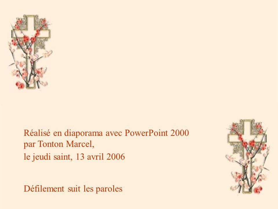 Réalisé en diaporama avec PowerPoint 2000 par Tonton Marcel, le jeudi saint, 13 avril 2006