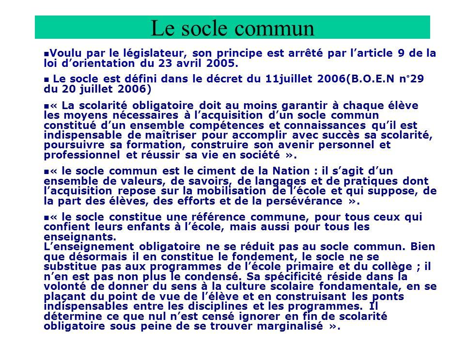 Le socle commun Voulu par le législateur, son principe est arrêté par l'article 9 de la loi d'orientation du 23 avril 2005.