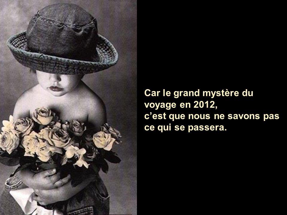 Car le grand mystère du voyage en 2012,