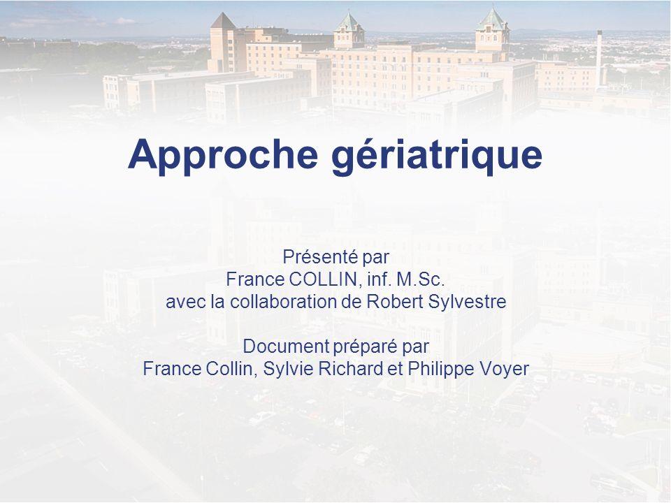 Approche gériatrique Présenté par France COLLIN, inf. M.Sc.