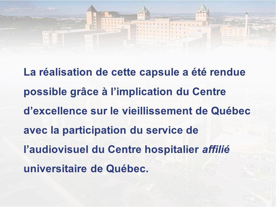 La réalisation de cette capsule a été rendue possible grâce à l'implication du Centre d'excellence sur le vieillissement de Québec avec la participation du service de l'audiovisuel du Centre hospitalier affilié universitaire de Québec.