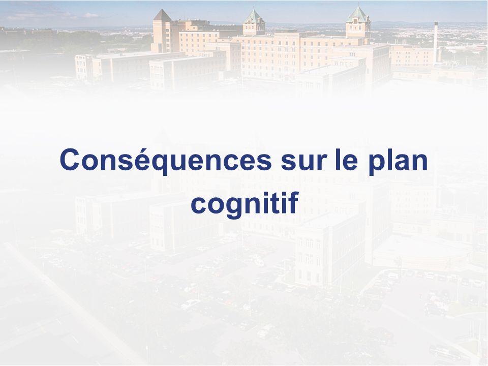 Conséquences sur le plan cognitif