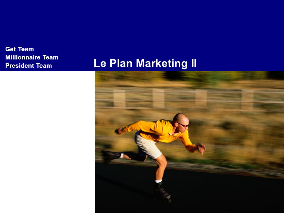Le Plan Marketing II Get Team Millionnaire Team President Team