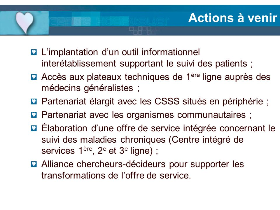Actions à venir L'implantation d'un outil informationnel interétablissement supportant le suivi des patients ;
