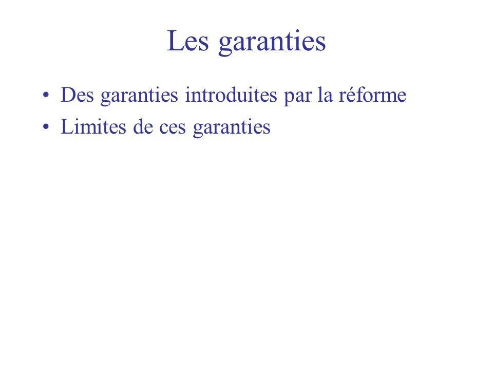 Les garanties Des garanties introduites par la réforme