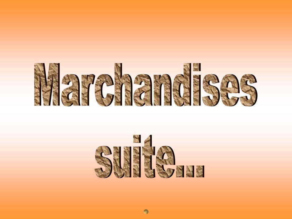 Marchandises suite...