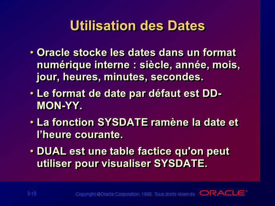 Utilisation des Dates Oracle stocke les dates dans un format numérique interne : siècle, année, mois, jour, heures, minutes, secondes.