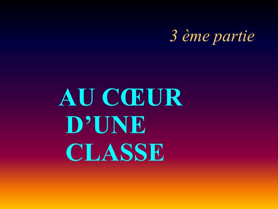 3 ème partie AU CŒUR D'UNE CLASSE