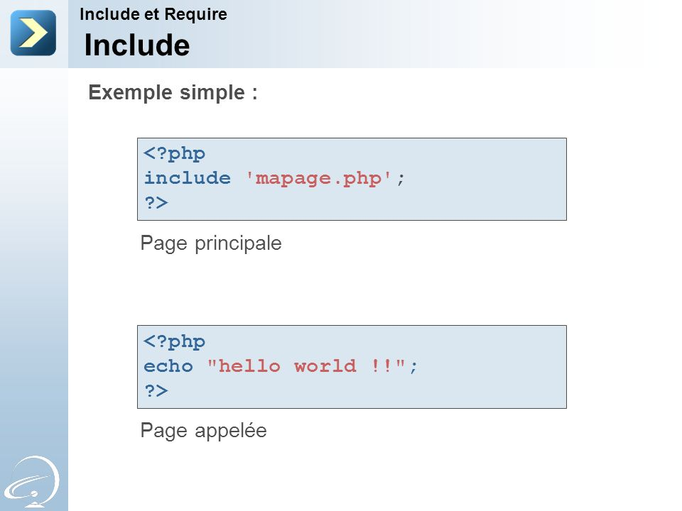 Include Exemple simple : < php include mapage.php ; >