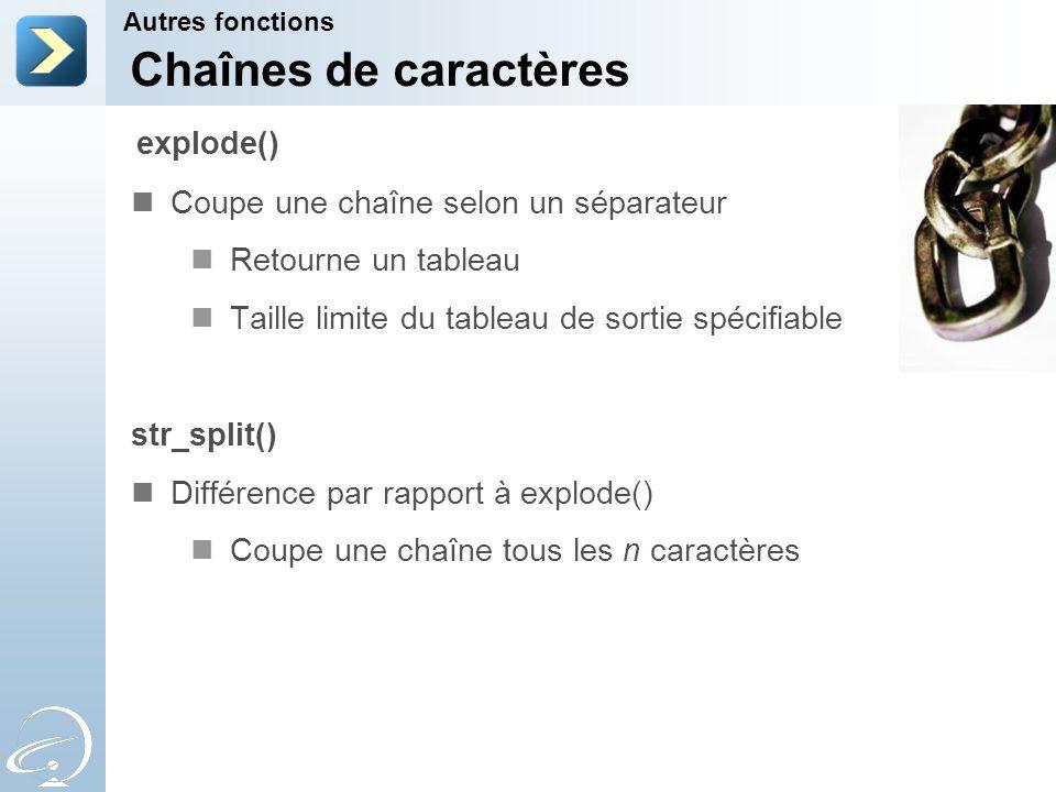 Chaînes de caractères explode() Coupe une chaîne selon un séparateur