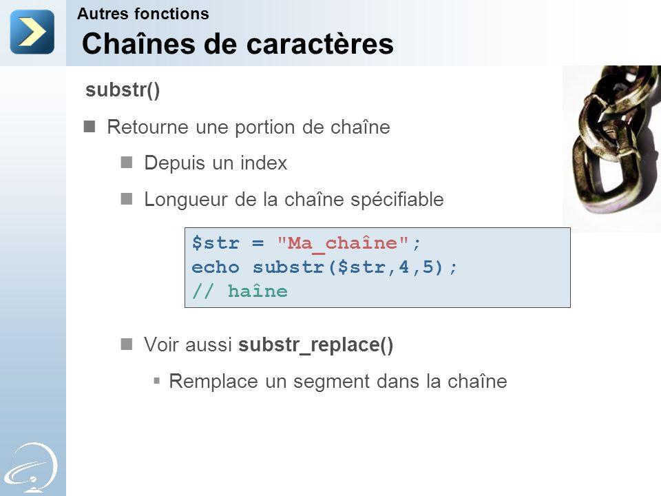 Chaînes de caractères substr() Retourne une portion de chaîne