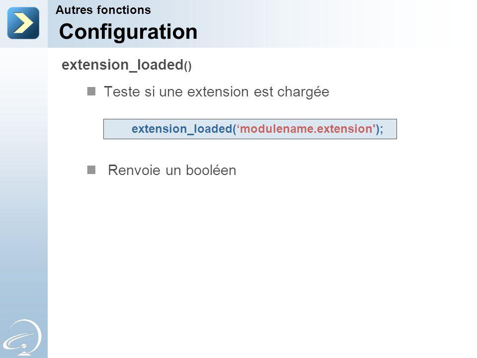 Configuration extension_loaded() Teste si une extension est chargée
