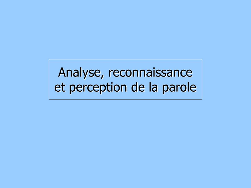 Analyse, reconnaissance et perception de la parole