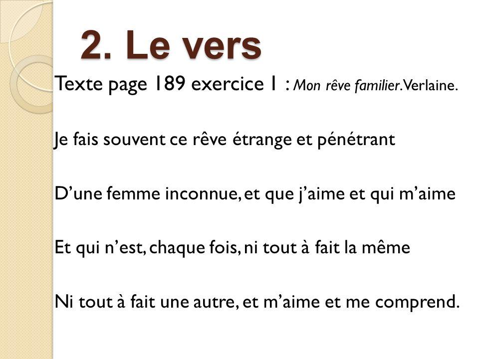 2. Le vers Texte page 189 exercice 1 : Mon rêve familier. Verlaine.