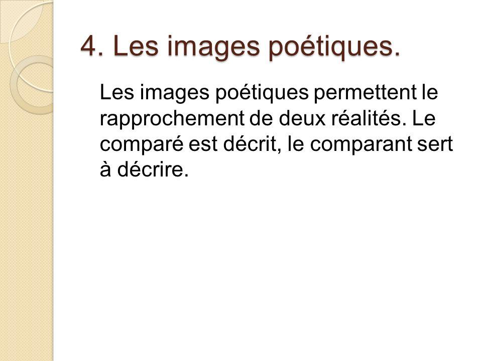 4. Les images poétiques. Les images poétiques permettent le rapprochement de deux réalités.