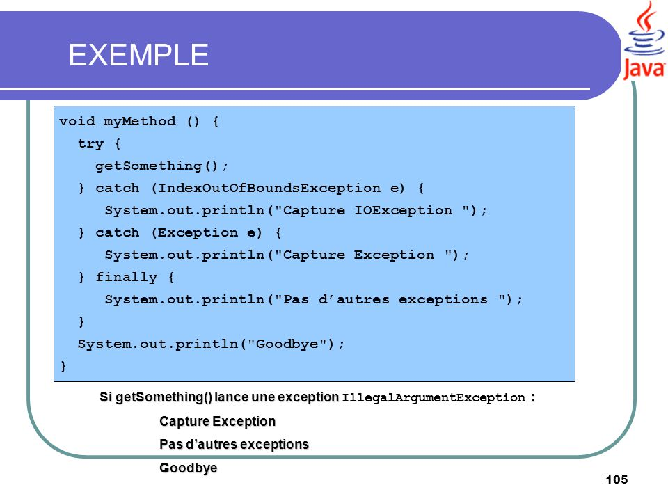 EXEMPLE void myMethod () { try { getSomething();