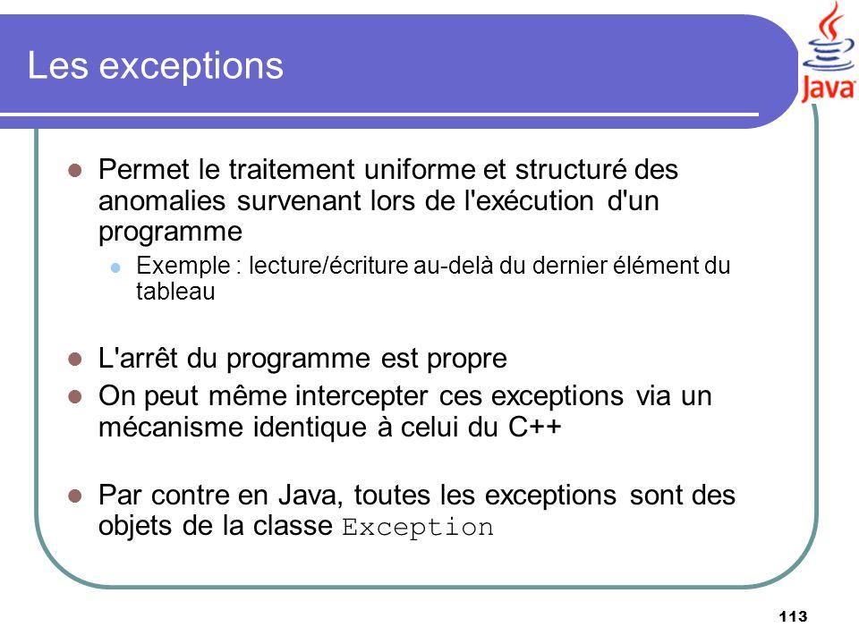 Les exceptions Permet le traitement uniforme et structuré des anomalies survenant lors de l exécution d un programme.
