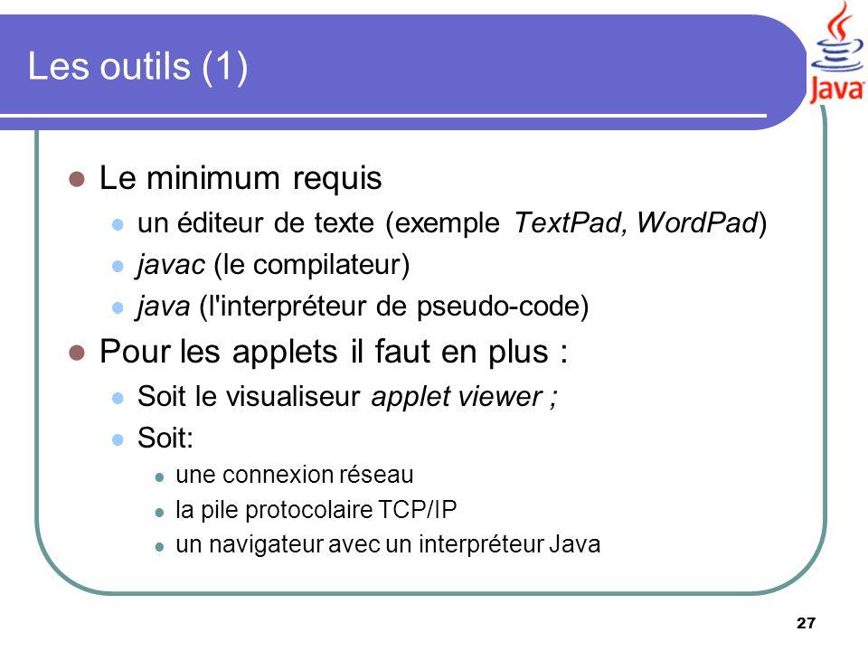 Les outils (1) Le minimum requis Pour les applets il faut en plus :