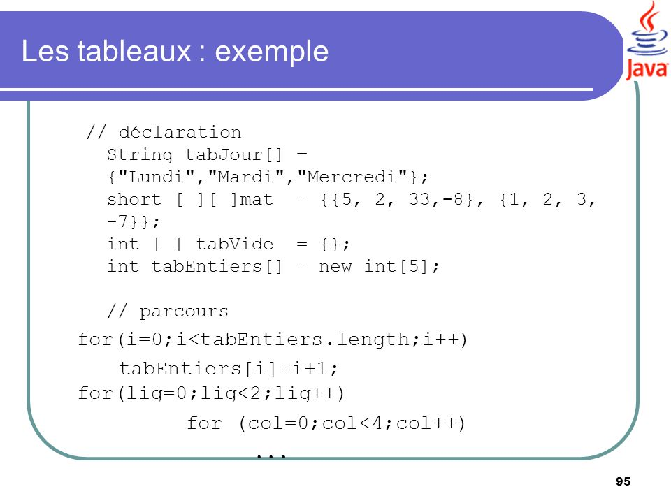 Les tableaux : exemple for(i=0;i<tabEntiers.length;i++)