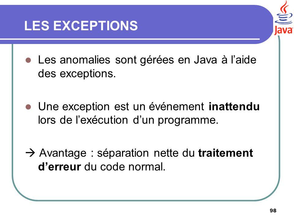 LES EXCEPTIONS Les anomalies sont gérées en Java à l'aide des exceptions.