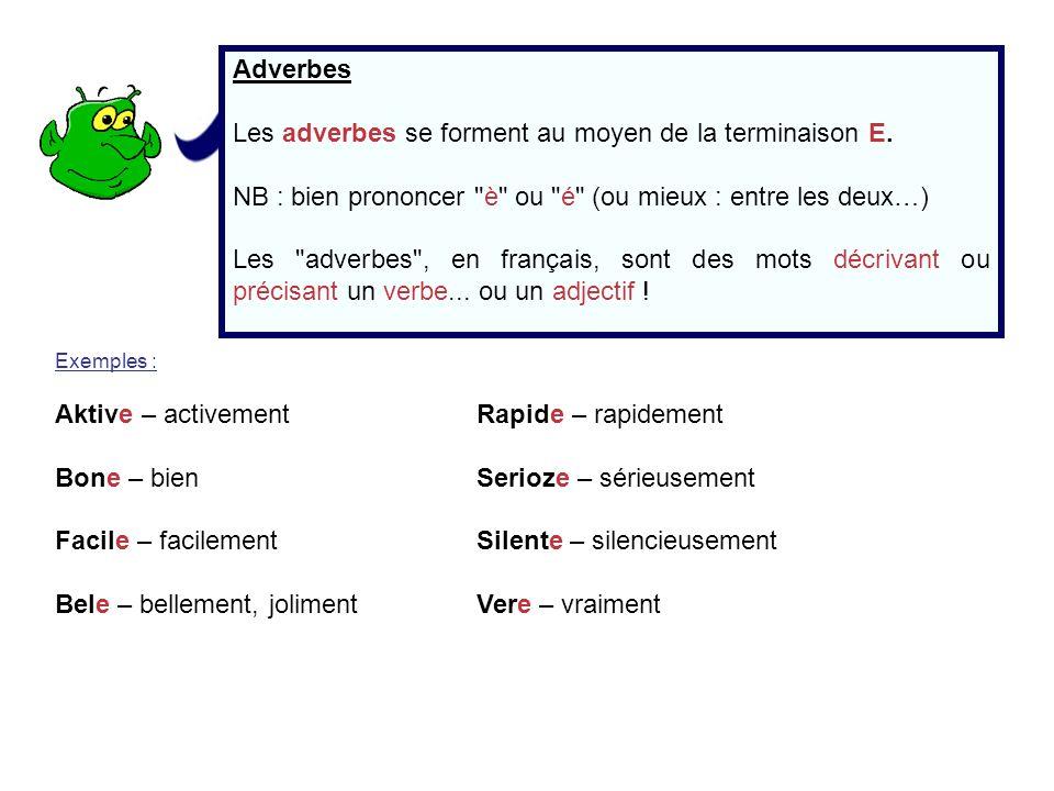 Les adverbes se forment au moyen de la terminaison E.