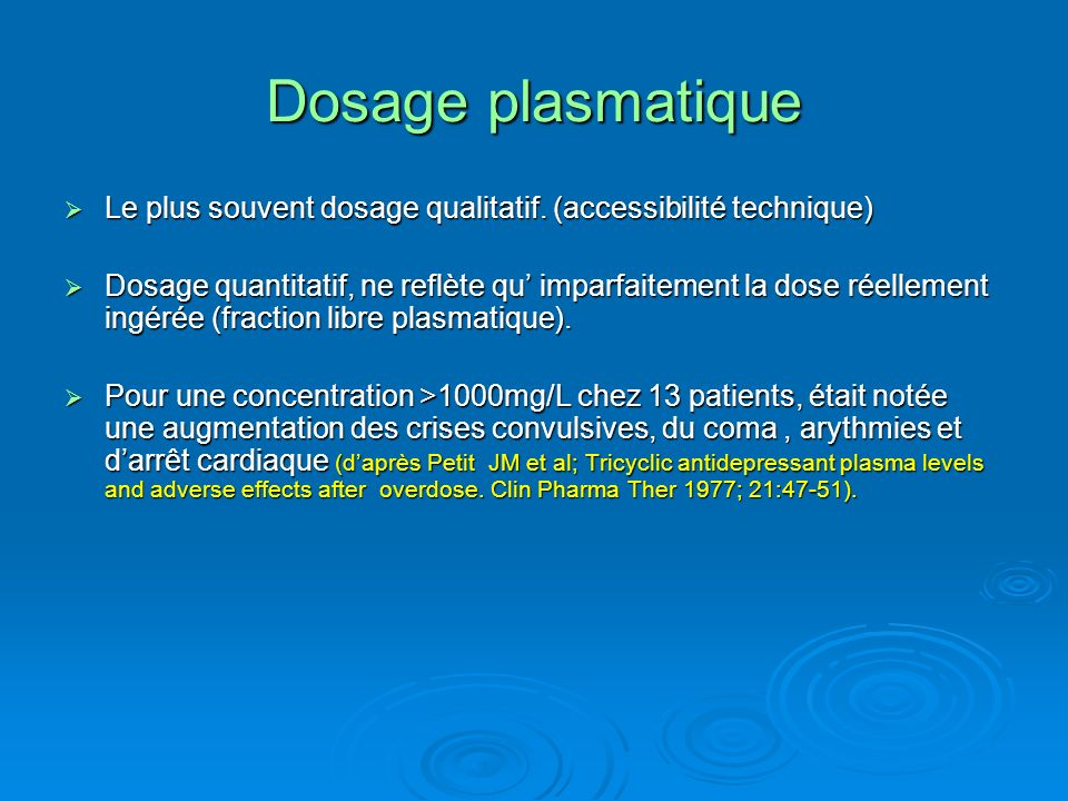 Dosage plasmatique Le plus souvent dosage qualitatif. (accessibilité technique)