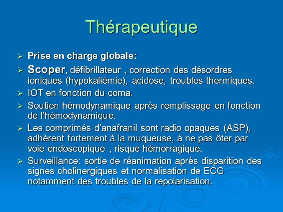Thérapeutique Prise en charge globale: Scoper, défibrillateur , correction des désordres ioniques (hypokaliémie), acidose, troubles thermiques.