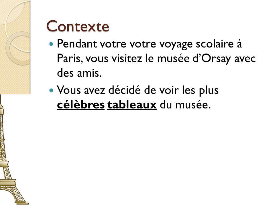 Contexte Pendant votre votre voyage scolaire à Paris, vous visitez le musée d'Orsay avec des amis.