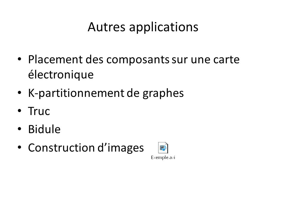 Autres applications Placement des composants sur une carte électronique. K-partitionnement de graphes.