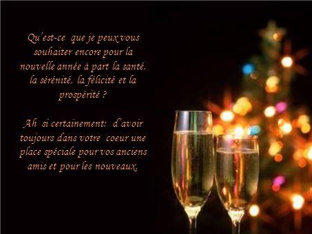 Qu'est-ce que je peux vous souhaiter encore pour la nouvelle année à part la santé, la sérénité, la félicité et la prospérité