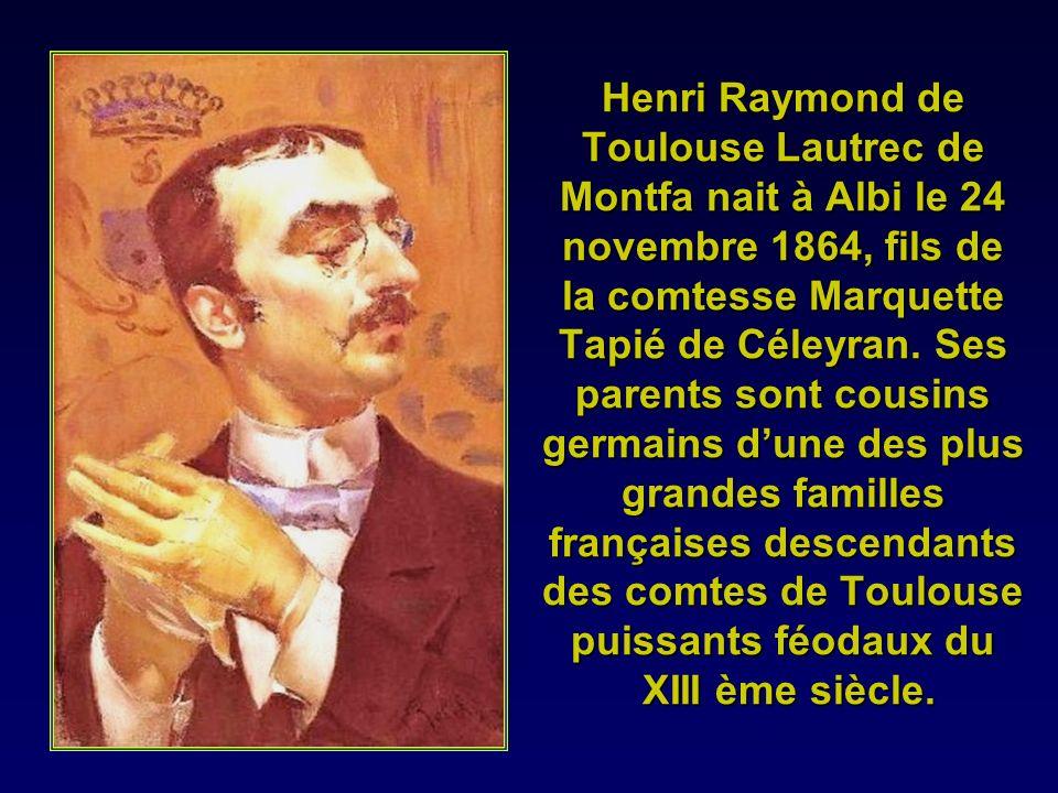 Henri Raymond de Toulouse Lautrec de Montfa nait à Albi le 24 novembre 1864, fils de la comtesse Marquette Tapié de Céleyran.
