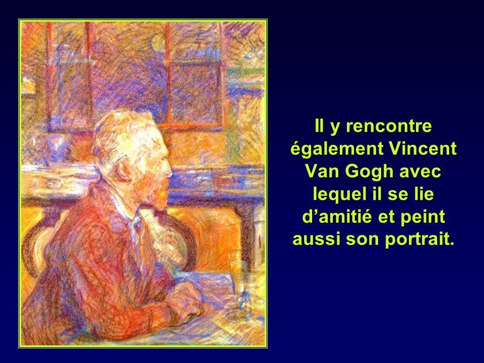 Il y rencontre également Vincent Van Gogh avec lequel il se lie d'amitié et peint aussi son portrait.
