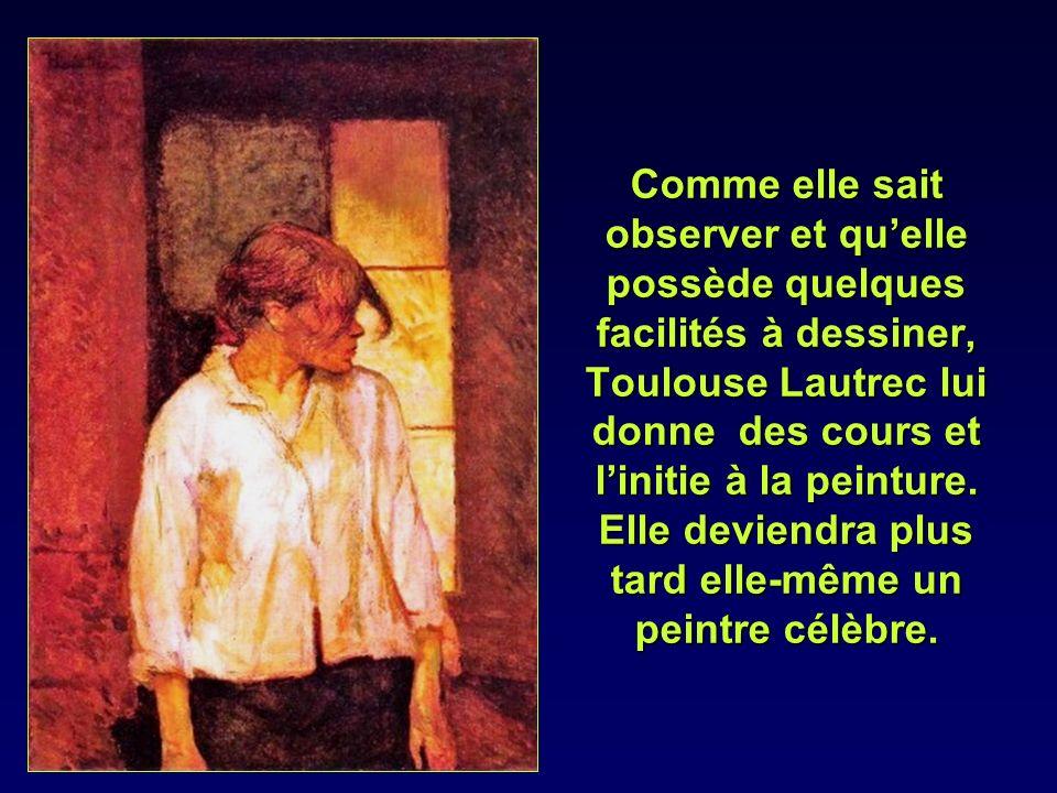 Comme elle sait observer et qu'elle possède quelques facilités à dessiner, Toulouse Lautrec lui donne des cours et l'initie à la peinture.
