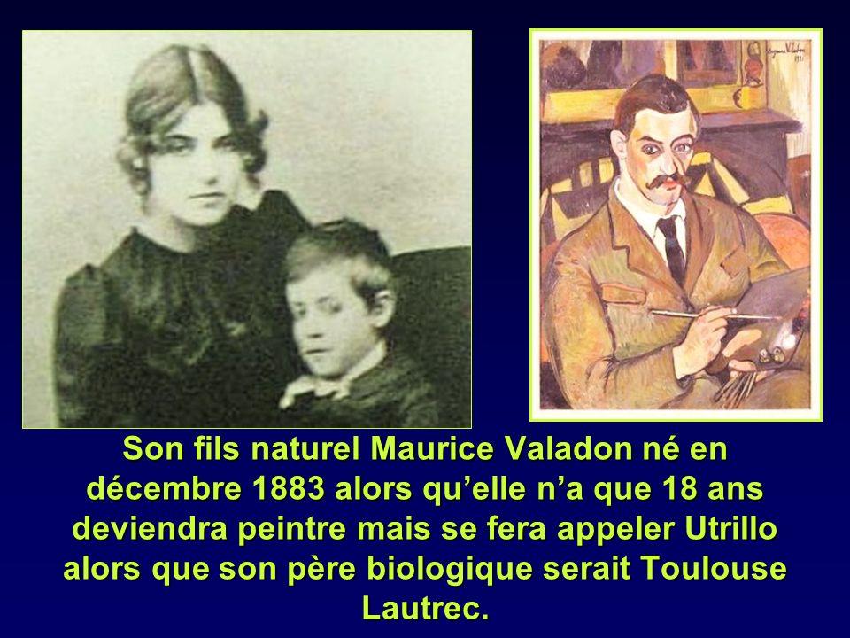 Son fils naturel Maurice Valadon né en décembre 1883 alors qu'elle n'a que 18 ans deviendra peintre mais se fera appeler Utrillo alors que son père biologique serait Toulouse Lautrec.