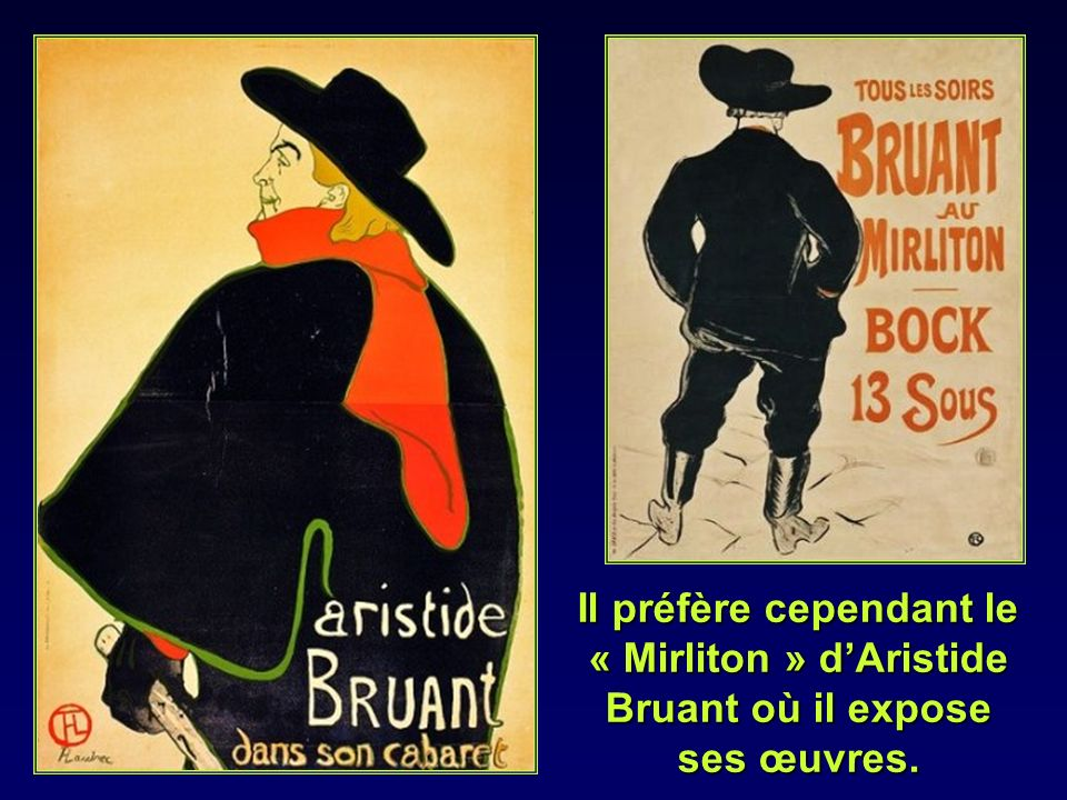 Il préfère cependant le « Mirliton » d'Aristide Bruant où il expose ses œuvres.
