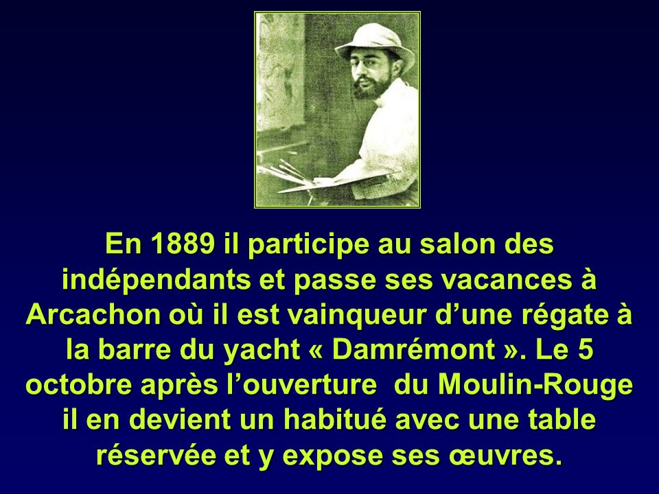 En 1889 il participe au salon des indépendants et passe ses vacances à Arcachon où il est vainqueur d'une régate à la barre du yacht « Damrémont ».