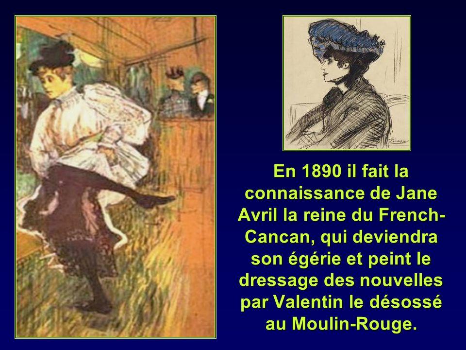 En 1890 il fait la connaissance de Jane Avril la reine du French-Cancan, qui deviendra son égérie et peint le dressage des nouvelles par Valentin le désossé au Moulin-Rouge.