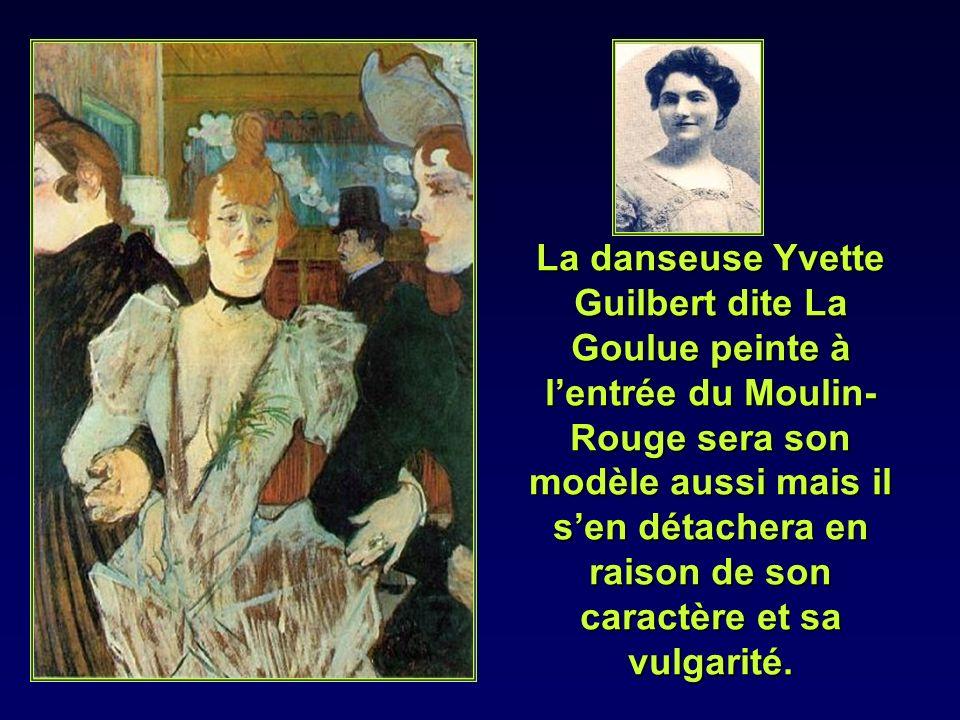 La danseuse Yvette Guilbert dite La Goulue peinte à l'entrée du Moulin-Rouge sera son modèle aussi mais il s'en détachera en raison de son caractère et sa vulgarité.
