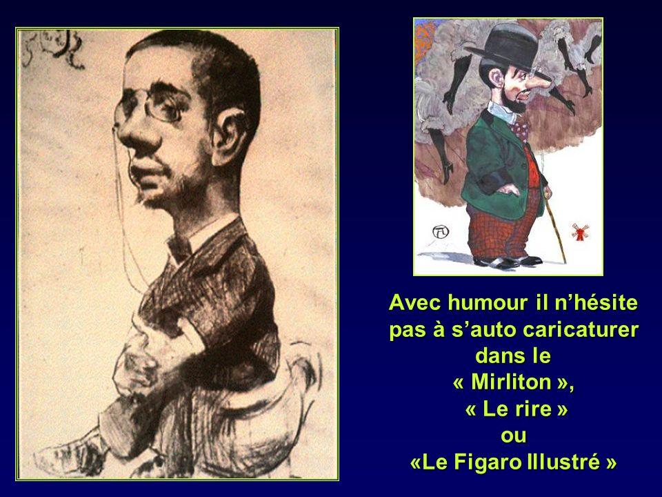 Avec humour il n'hésite pas à s'auto caricaturer dans le « Mirliton », « Le rire » ou «Le Figaro Illustré »