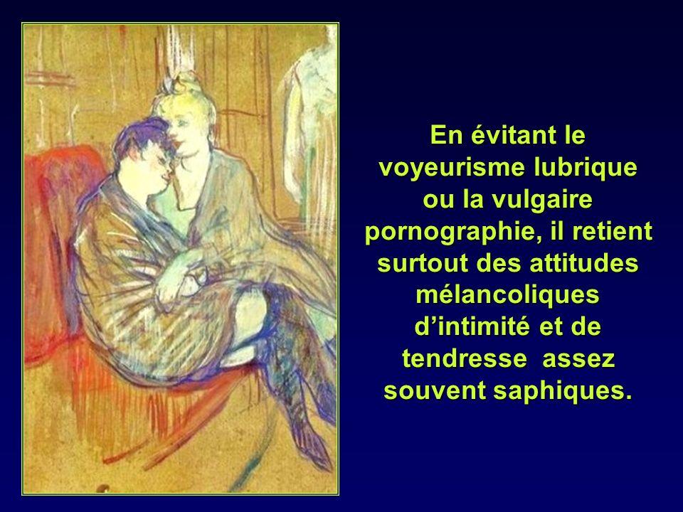 En évitant le voyeurisme lubrique ou la vulgaire pornographie, il retient surtout des attitudes mélancoliques d'intimité et de tendresse assez souvent saphiques.