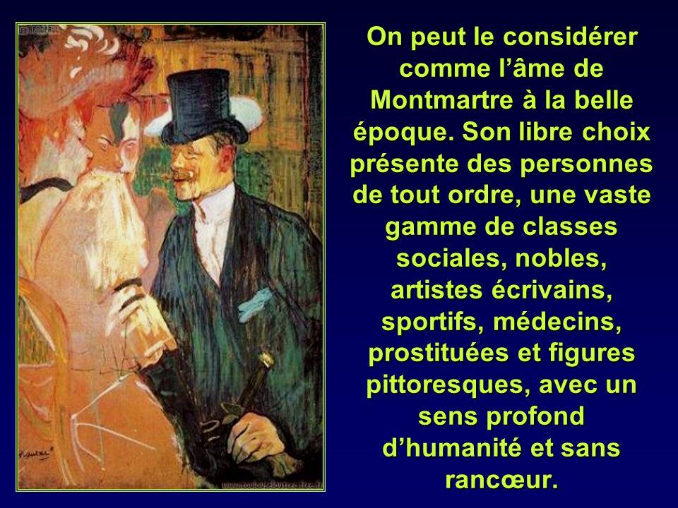 On peut le considérer comme l'âme de Montmartre à la belle époque