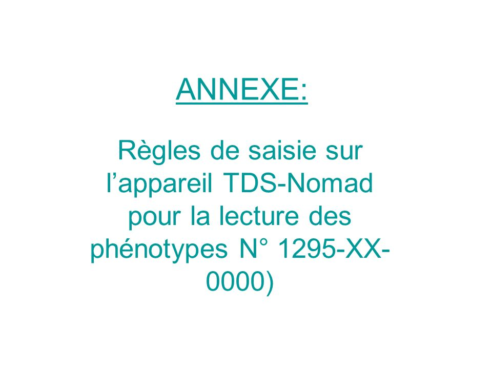 ANNEXE: Règles de saisie sur l'appareil TDS-Nomad pour la lecture des phénotypes N° 1295-XX-0000)