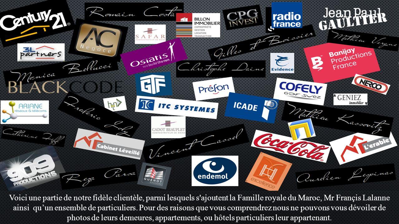 Voici une partie de notre fidèle clientèle, parmi lesquels s ajoutent la Famille royale du Maroc, Mr Françis Lalanne ainsi qu'un ensemble de particuliers.