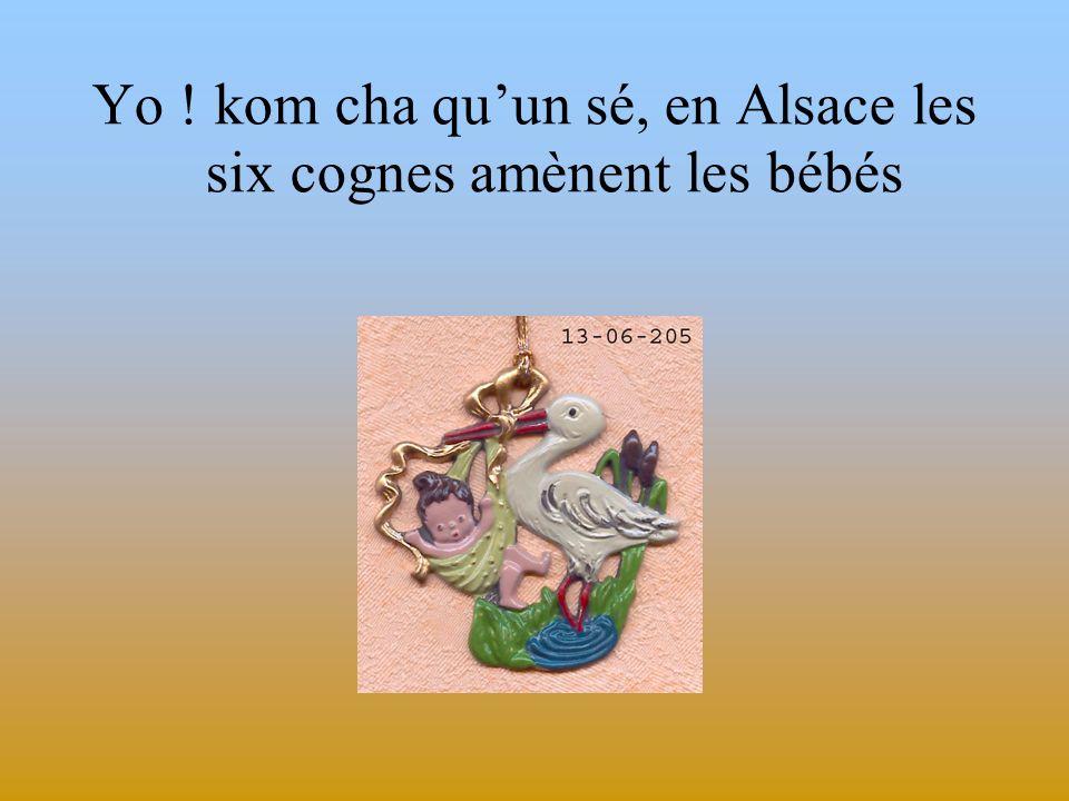 Yo ! kom cha qu'un sé, en Alsace les six cognes amènent les bébés
