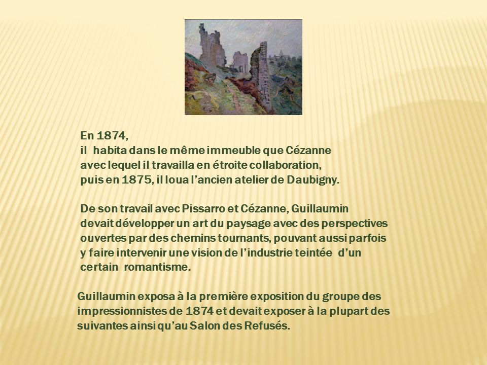 En 1874, il habita dans le même immeuble que Cézanne. avec lequel il travailla en étroite collaboration,