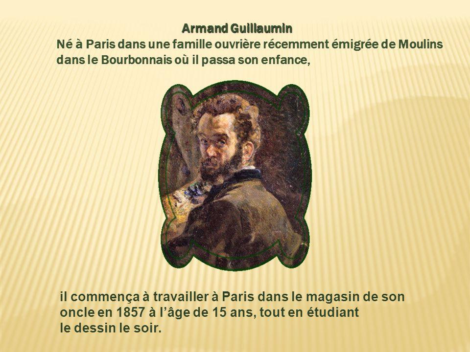 Armand Guillaumin Né à Paris dans une famille ouvrière récemment émigrée de Moulins dans le Bourbonnais où il passa son enfance,