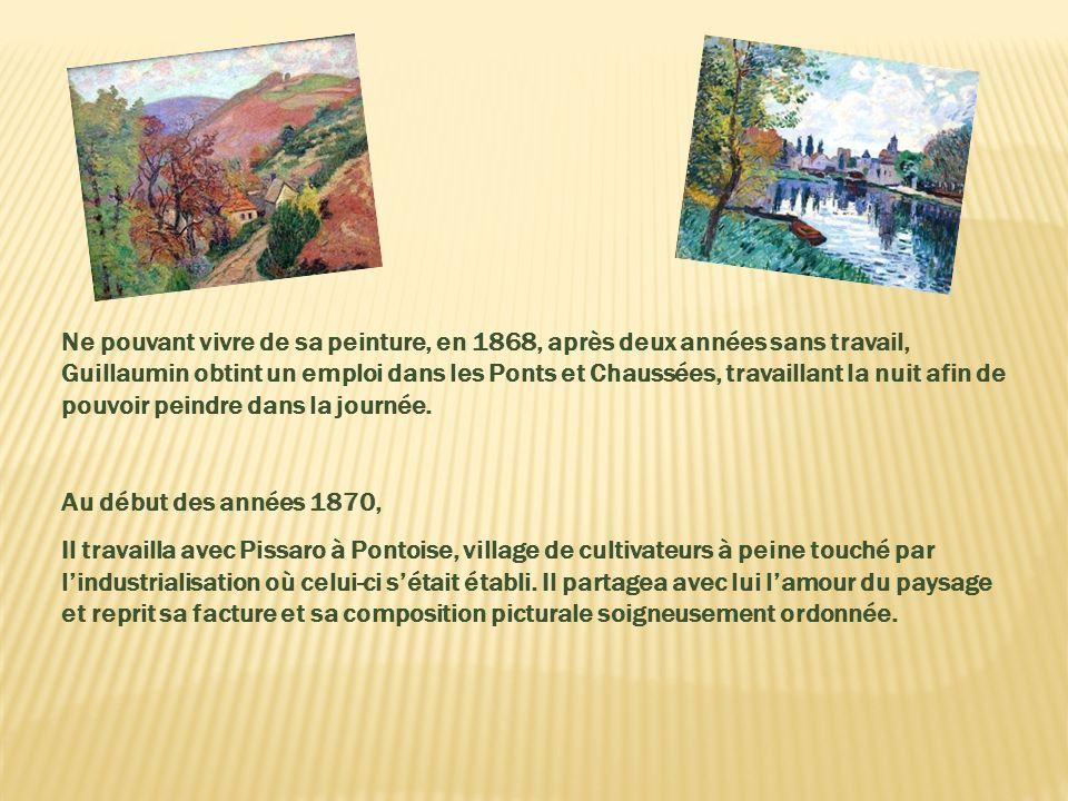 Ne pouvant vivre de sa peinture, en 1868, après deux années sans travail, Guillaumin obtint un emploi dans les Ponts et Chaussées, travaillant la nuit afin de pouvoir peindre dans la journée.