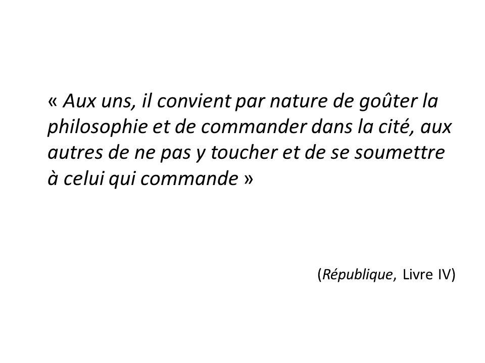 « Aux uns, il convient par nature de goûter la philosophie et de commander dans la cité, aux autres de ne pas y toucher et de se soumettre à celui qui commande »